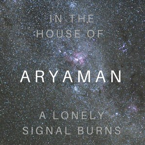In The House Of Aryaman A Lonely Signal Burns